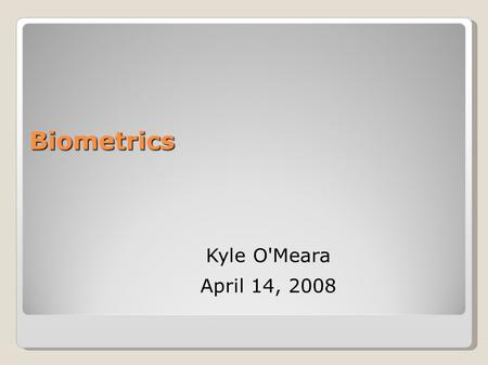 Biometrics Kyle O'Meara April 14, 2008. Contents Introduction Specific Types of Biometrics Examples Personal Experience Questions.