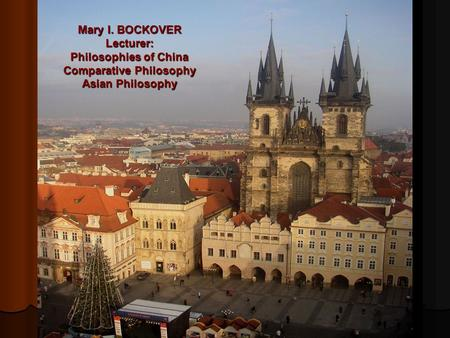 Mary I. BOCKOVER Lecturer: Philosophies of China Comparative Philosophy Asian Philosophy.