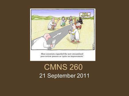 CMNS 260 21 September 2011. Hand in Assignment One Attendance In-Class Etiquette Late Assignments Key Readings for this week: –Chapters 3 & 4.