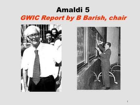 1 Amaldi 5 GWIC Report by B Barish, chair. 2 GWIC gravitational wave international committee  International Union of Physics and Applied Physics (IUPAP)