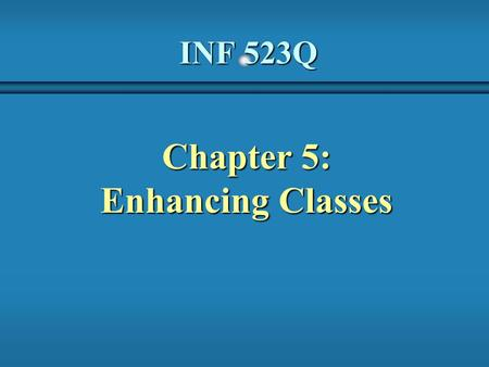 INF 523Q Chapter 5: Enhancing Classes. 2 b We can now explore various aspects of classes and objects in more detail b Chapter 5 focuses on: object references.