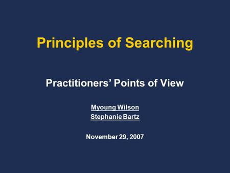 Principles of Searching Practitioners' Points of View Myoung Wilson Stephanie Bartz November 29, 2007.