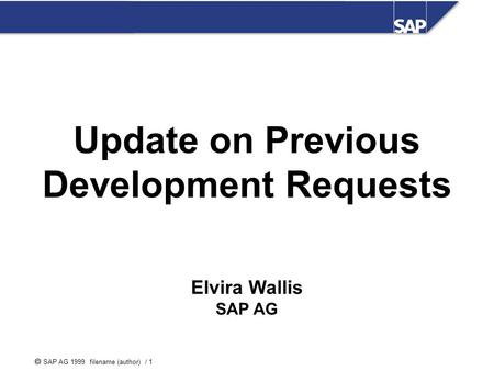  SAP AG 1999 filename (author) / 1 Elvira Wallis SAP AG Update on Previous Development Requests.
