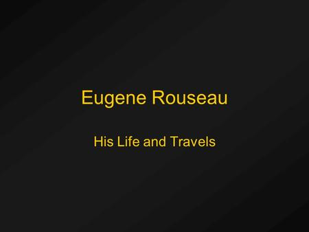 Eugene Rouseau His Life and Travels. One of the Best Rousseau is one of the top three saxophone teachers and performers in the United States The others.