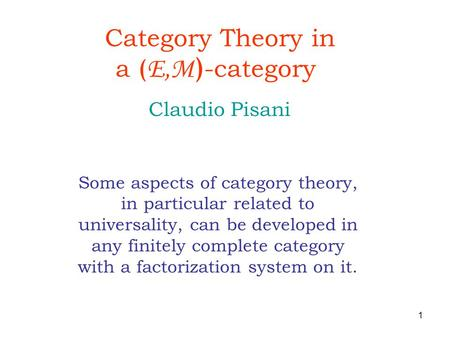 1 Category Theory in a ( E,M ) -category Some aspects of category theory, in particular related to universality, can be developed in any finitely complete.