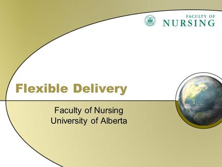 Flexible Delivery Faculty of Nursing University of Alberta.