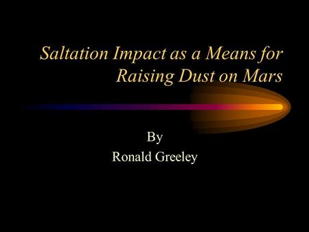 Saltation Impact as a Means for Raising Dust on Mars By Ronald Greeley.