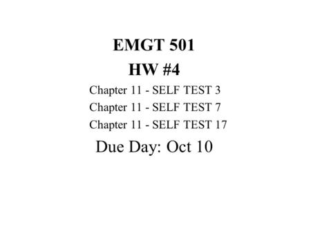 EMGT 501 HW #4 Chapter 11 - SELF TEST 3 Chapter 11 - SELF TEST 7 Chapter 11 - SELF TEST 17 Due Day: Oct 10.