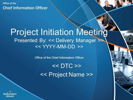 Project Initiation Meeting Presented By: > > Office of the Chief Information Officer >