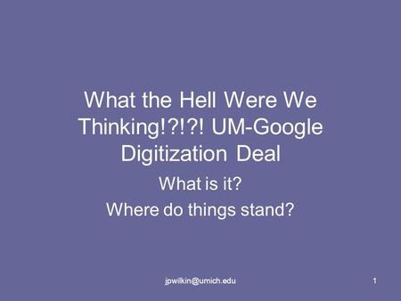 What the Hell Were We Thinking!?!?! UM-Google Digitization Deal What is it? Where do things stand?