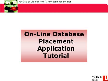 On-Line Database Placement Application Tutorial. How to Change Your Information On York's System.