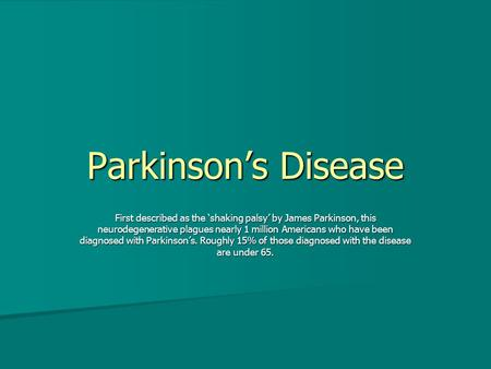 Parkinson's Disease First described as the 'shaking palsy' by James Parkinson, this neurodegenerative plagues nearly 1 million Americans who have been.