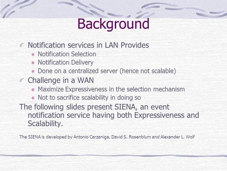 Background Notification services in LAN Provides Notification Selection Notification Delivery Done on a centralized server (hence not scalable) Challenge.