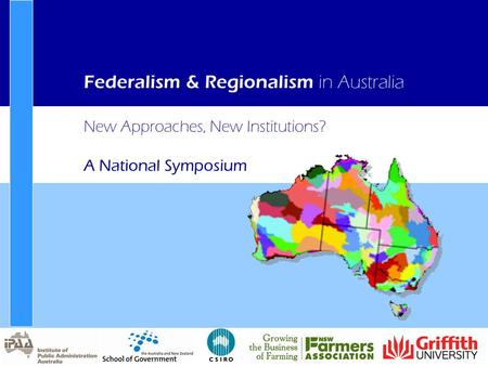 New Approaches, New Institutions? A National Symposium Federalism & Regionalism in Australia.