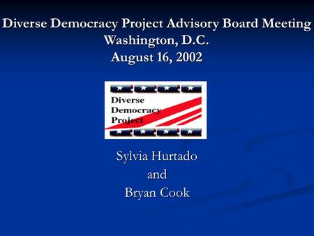 Sylvia Hurtado and Bryan Cook Diverse Democracy Project Advisory Board Meeting Washington, D.C. August 16, 2002.
