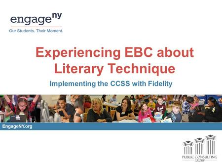 Experiencing EBC about Literary Technique Implementing the CCSS with Fidelity EngageNY.org.