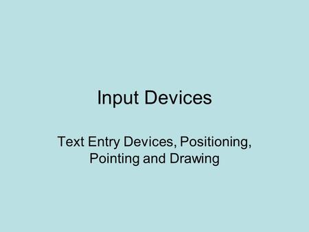 Input Devices Text Entry Devices, Positioning, Pointing and Drawing.