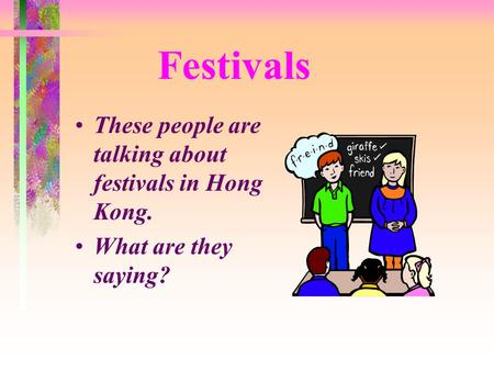 Festivals These people are talking about festivals in Hong Kong. What are they saying?