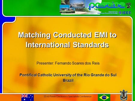 33 rd Power Electronics Specialists Conference Matching Conducted EMI to International Standards Presenter: Fernando Soares dos Reis Pontifical Catholic.