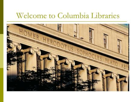 Welcome to Columbia Libraries. There are 22 libraries at Columbia HoursHours/Study Spaces varyStudy Spaces Librarian Subject Specialists Work Study job.