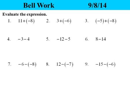 Bell Work			9/8/14 Evaluate the expression..