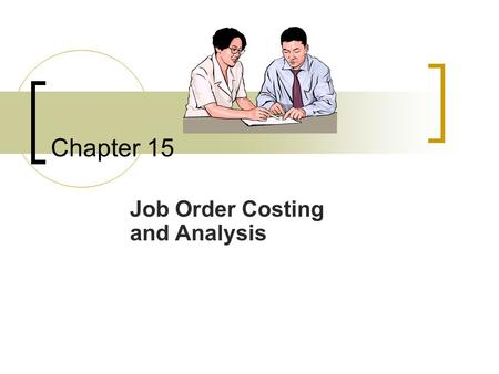 Chapter 15 Job Order Costing and Analysis. 15-2 Conceptual Learning Objectives C1: Explain the cost accounting system. C2: Describe important features.