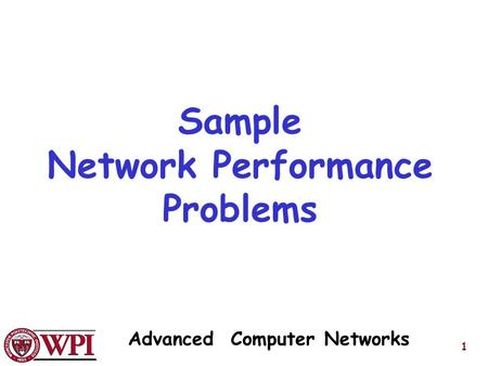 Advanced Computer Networks 1 Sample Network Performance Problems.