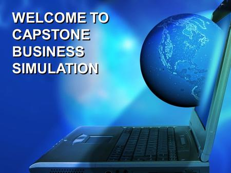 WELCOME TO CAPSTONE BUSINESS SIMULATION. Professor Ted Clark Professor Ted Clark HK University of Science & Technology.
