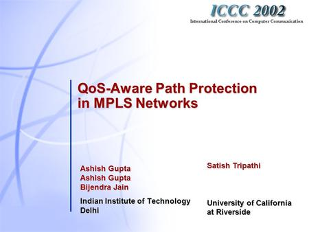 QoS-Aware Path Protection in MPLS Networks Ashish Gupta Ashish Gupta Bijendra Jain Indian Institute of Technology Delhi Satish Tripathi University of California.