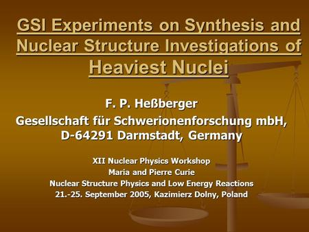 GSI Experiments on Synthesis and Nuclear Structure Investigations of Heaviest Nuclei F. P. Heßberger Gesellschaft für Schwerionenforschung mbH, D-64291.