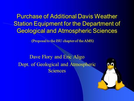 Purchase of Additional Davis Weather Station Equipment for the Department of Geological and Atmospheric Sciences Dave Flory and Eric Aligo Dept. of Geological.