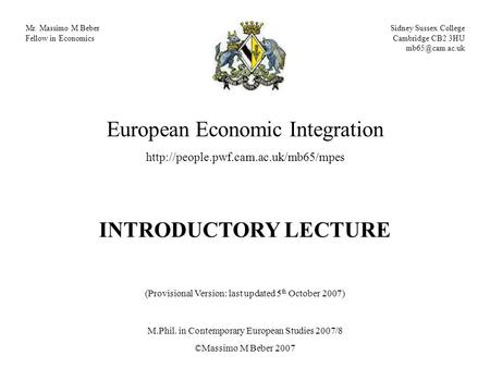 Mr. Massimo M Beber Fellow in Economics Sidney Sussex College Cambridge CB2 3HU European Economic Integration