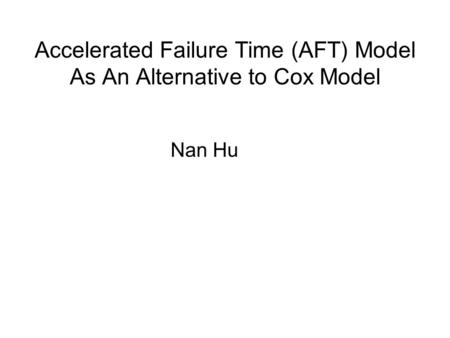 Accelerated Failure Time (AFT) Model As An Alternative to Cox Model