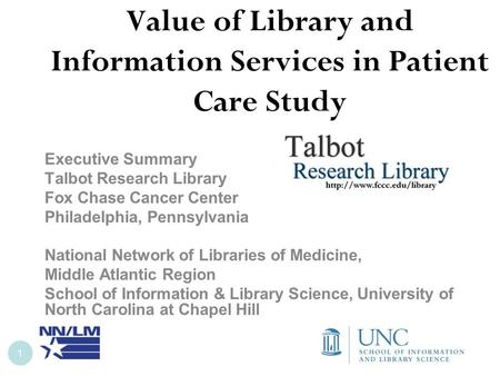 Value of Library and Information Services in Patient Care Study Executive Summary Talbot Research Library Fox Chase Cancer Center Philadelphia, Pennsylvania.