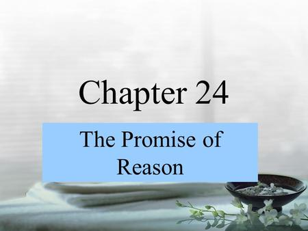 Chapter 24 The Promise of Reason.