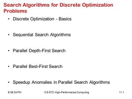 8:38:34 PMICS 573: High-Performance Computing11.1 Search Algorithms for Discrete Optimization Problems Discrete Optimization - Basics Sequential Search.