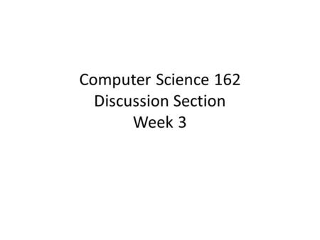 Computer Science 162 Discussion Section Week 3. Agenda Project 1 released! Locks, Semaphores, and condition variables Producer-consumer – Example (locks,