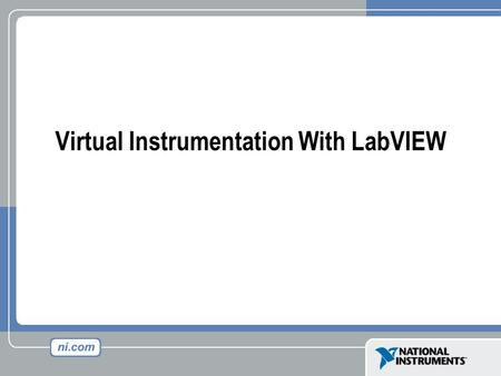 Virtual Instrumentation for Test, Control and Design - LabVIEW