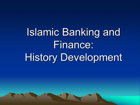 Islamic Banking and Finance: History Development.