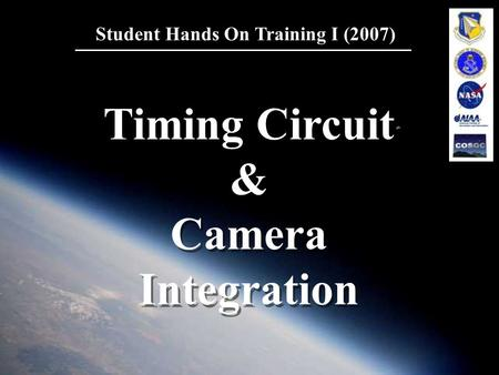 1 Student Hands On Training I (2007) Timing Circuit & Camera Integration Timing Circuit & Camera Integration.
