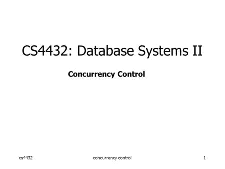 Cs4432concurrency control1 CS4432: Database Systems II Concurrency Control.