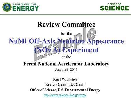 OFFICE OF SCIENCE Review Committee for the NuMi Off-Axis Neutrino Appearance (NO A) Experiment at the Fermi National Accelerator Laboratory August 9, 2011.
