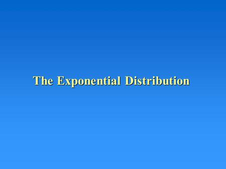 The Exponential Distribution. EXPONENTIAL DISTRIBUTION If the number of events in time period t has a Poisson distribution, the time between events has.