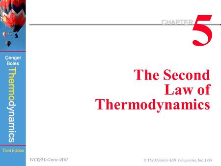 WCB/McGraw-Hill © The McGraw-Hill Companies, Inc.,1998 Thermodynamics Çengel Boles Third Edition 5 CHAPTER The Second Law of Thermodynamics.