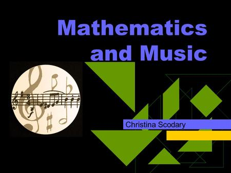 Mathematics and Music Christina Scodary. Introduction  My history with music  Why I chose this topic.