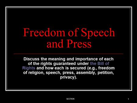 SECTION 1 Freedom of Speech and Press Discuss the meaning and importance of each of the rights guaranteed under the Bill of Rights and how each is secured.