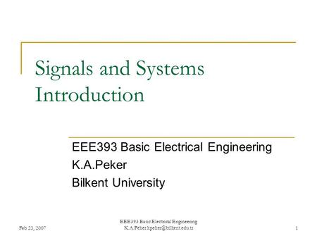 Feb 23, 2007 EEE393 Basic Electrical Engineering K.A.Peker Signals and Systems Introduction EEE393 Basic Electrical Engineering.
