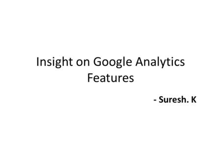 Insight on Google Analytics Features - Suresh. K.