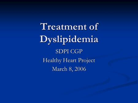 Treatment of Dyslipidemia SDPI CGP Healthy Heart Project March 8, 2006.