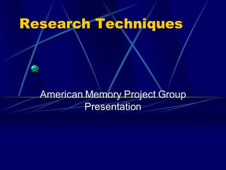 Research Techniques American Memory Project Group Presentation.